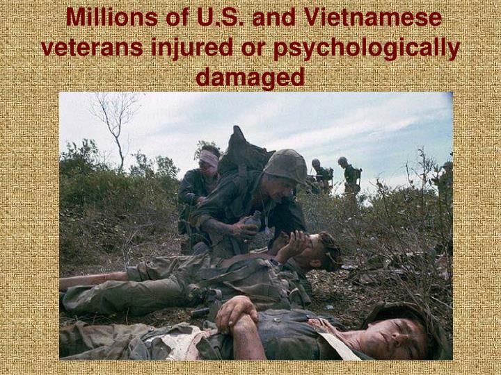Millions of u s and vietnamese veterans injured or psychologically damaged