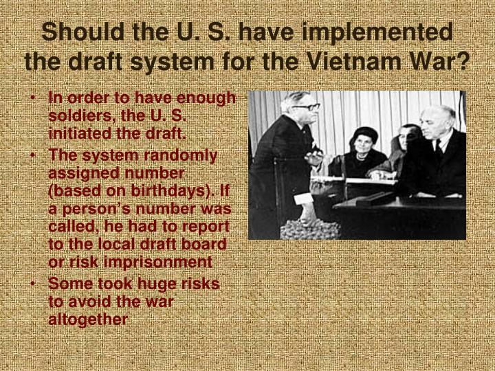 Should the U. S. have implemented the draft system for the Vietnam War?