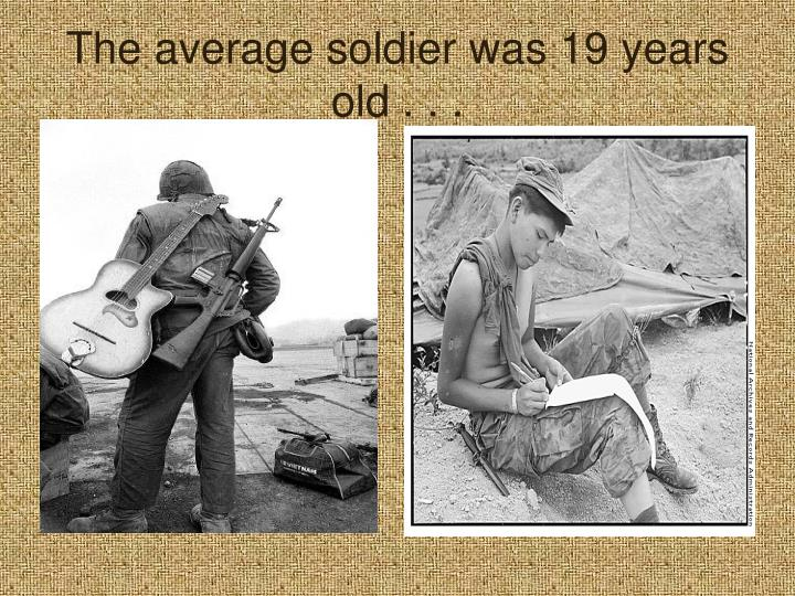 The average soldier was 19 years old . . .