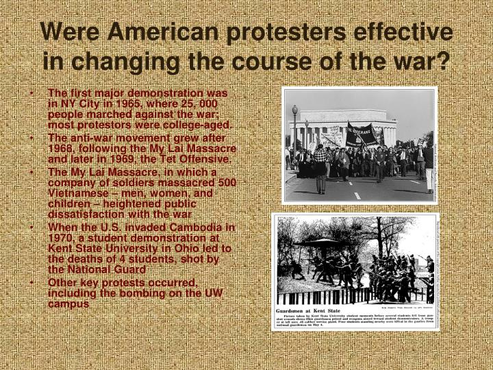 Were American protesters effective in changing the course of the war?