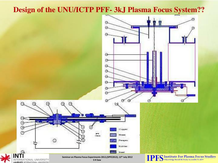 Design of the unu ictp pff 3kj plasma focus system