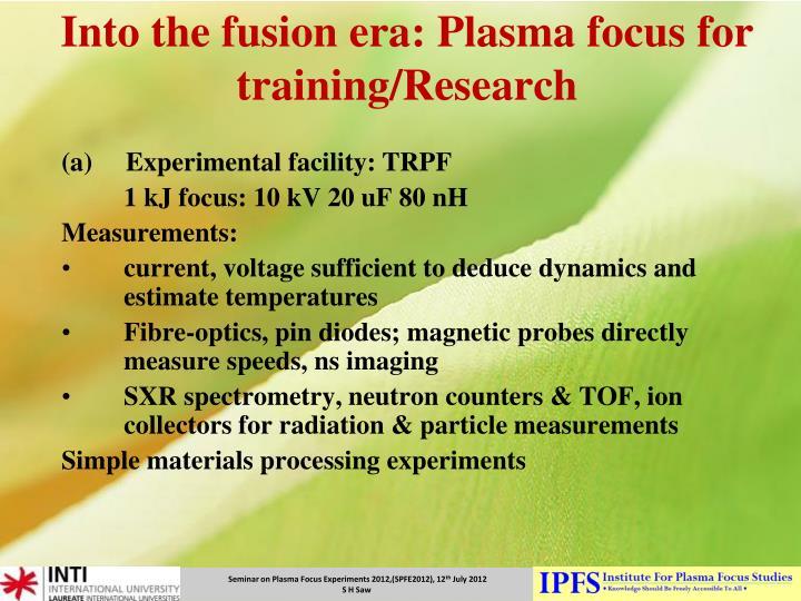 Into the fusion era: Plasma focus for training/Research