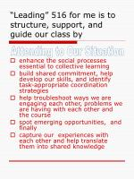leading 516 for me is to structure support and guide our class by