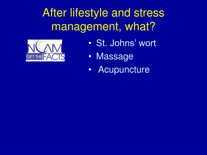 After lifestyle and stress management, what?