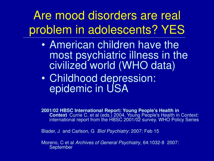 Are mood disorders are real problem in adolescents? YES
