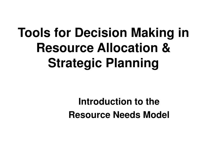 tools for decision making in resource allocation strategic planning