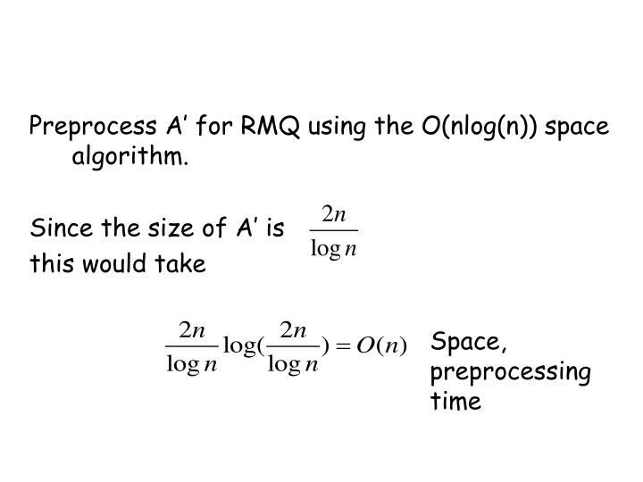 Preprocess A' for RMQ using the O(nlog(n)) space algorithm.