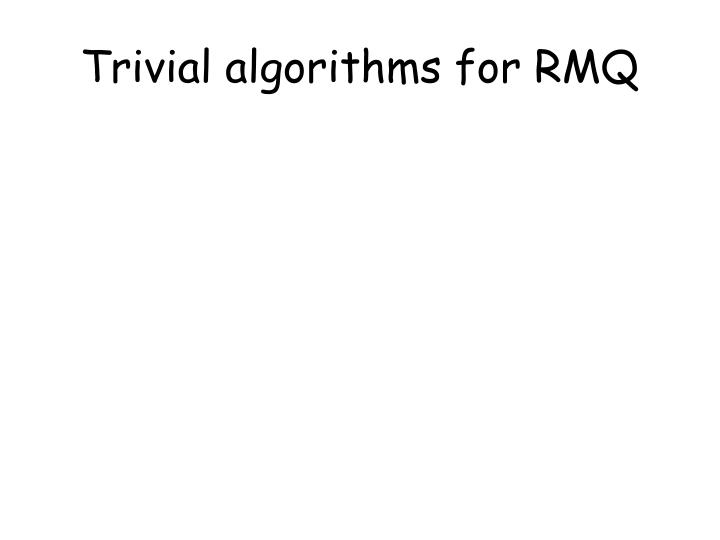Trivial algorithms for RMQ