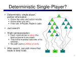 deterministic single player