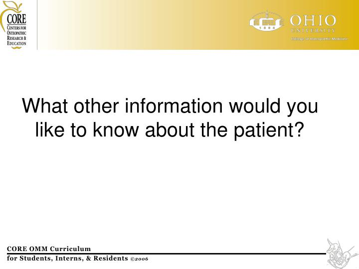 What other information would you like to know about the patient?