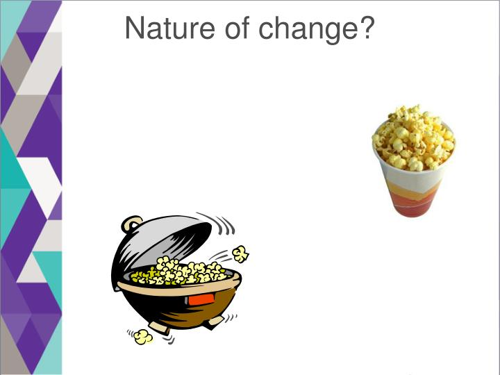 Nature of change?