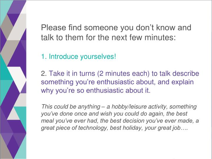 Please find someone you don't know and talk to them for the next few minutes:
