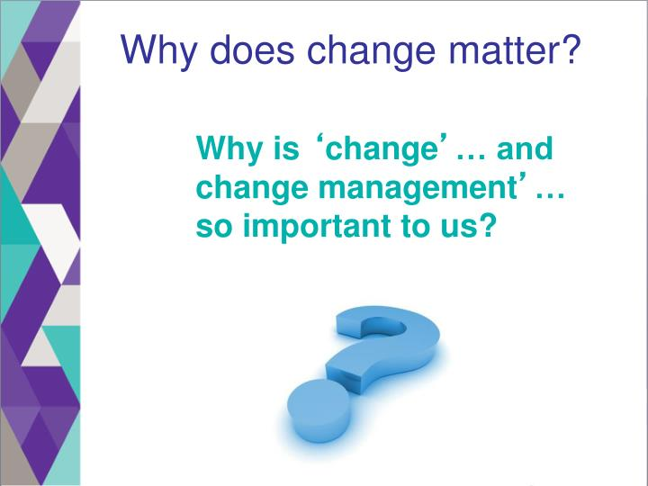 Why does change matter?