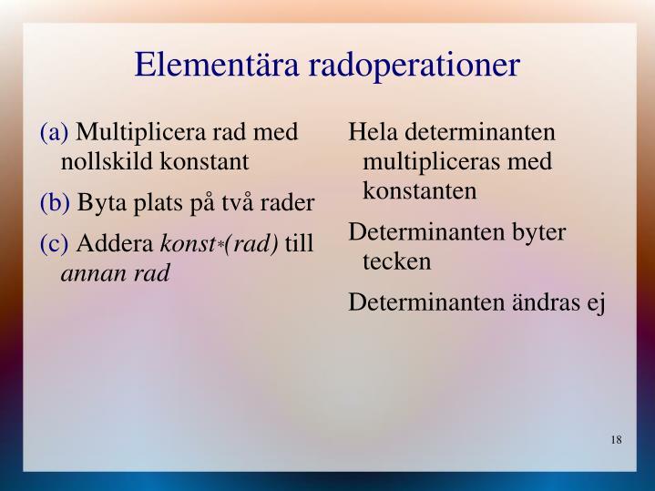 Hela determinanten multipliceras med konstanten
