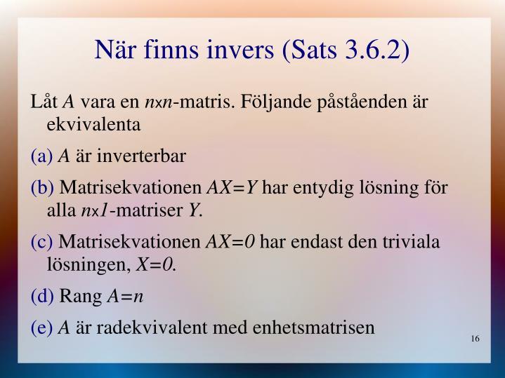 När finns invers (Sats 3.6.2)