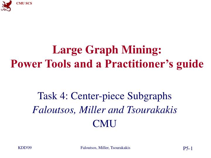 large graph mining power tools and a practitioner s guide