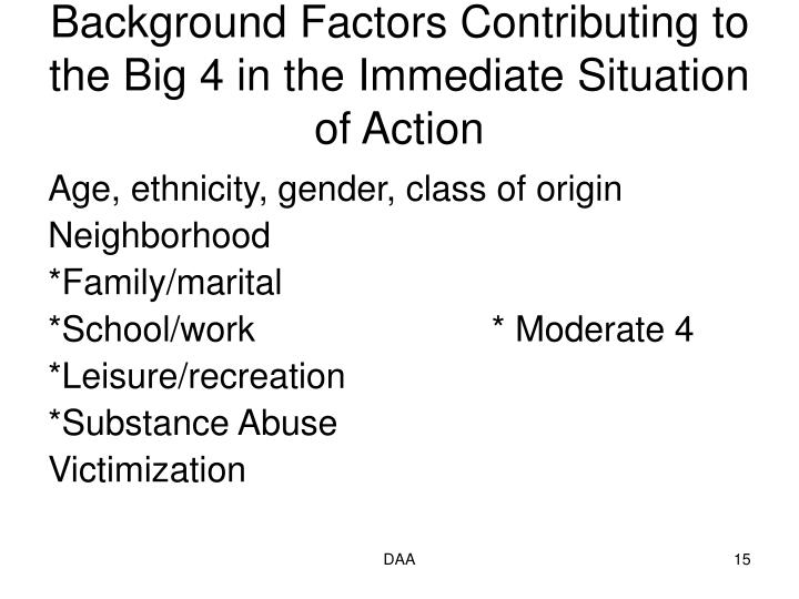 Background Factors Contributing to the Big 4 in the Immediate Situation of Action