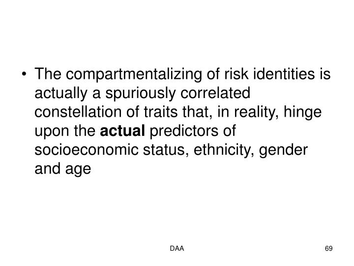 The compartmentalizing of risk identities is actually a spuriously correlated constellation of traits that, in reality, hinge upon the