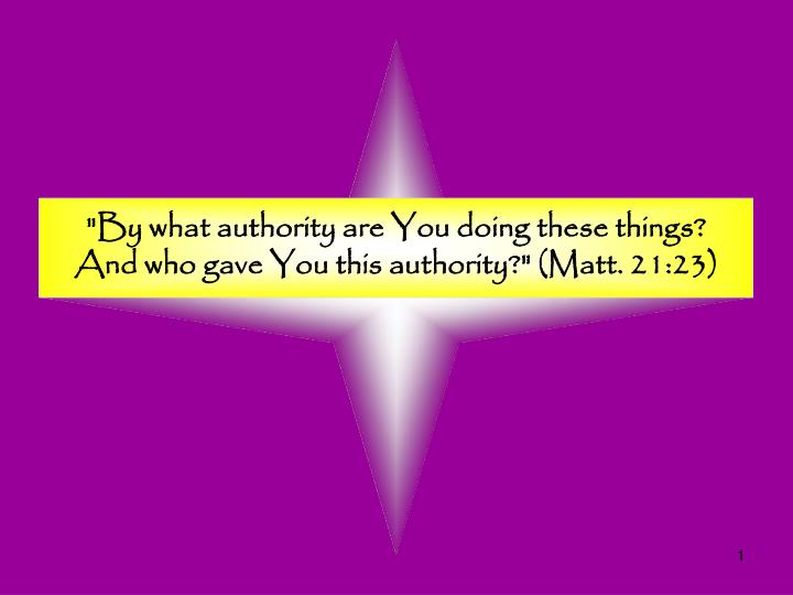 """By what authority are You doing these things? And who gave You this authority?"" (Matt. 21:23)"