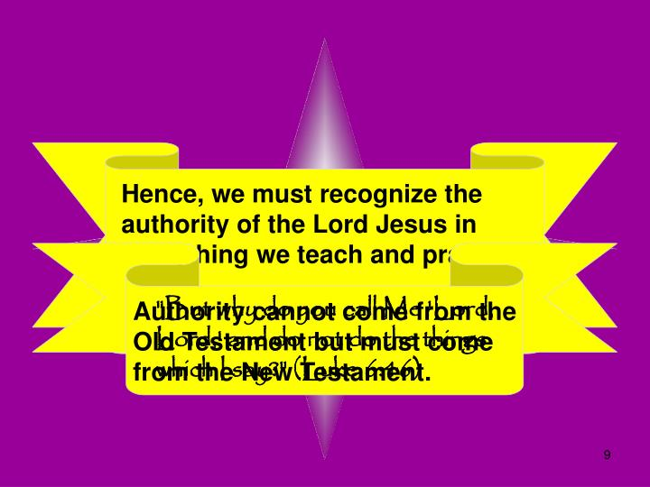 Hence, we must recognize the authority of the Lord Jesus in everything we teach and practice!