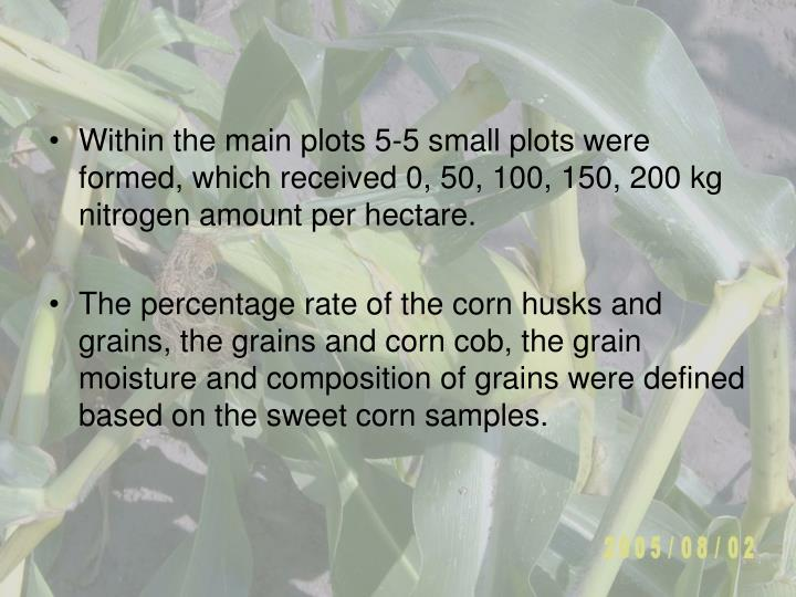 Within the main plots 5-5 small plots were formed, which received 0, 50, 100, 150, 200 kg nitrogen amount per hectare.