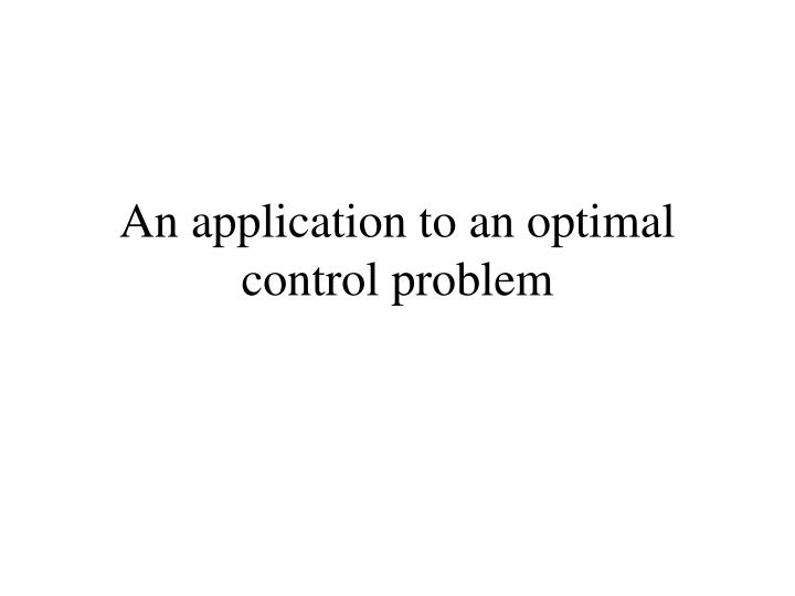 An application to an optimal control problem