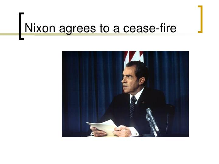 Nixon agrees to a cease-fire