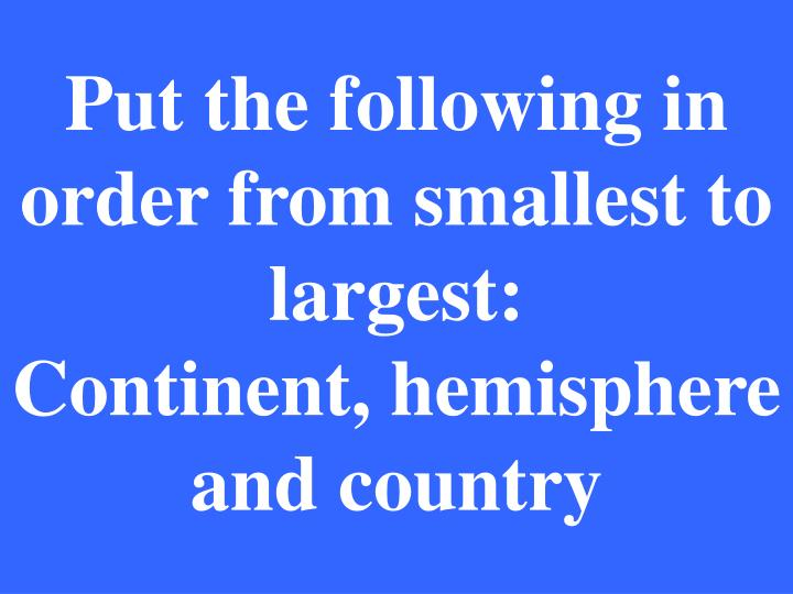 Put the following in order from smallest to largest: