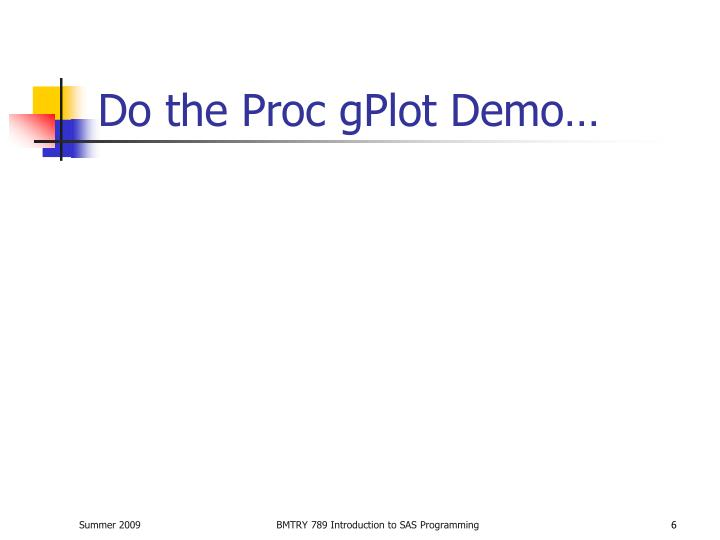 Do the Proc gPlot Demo…