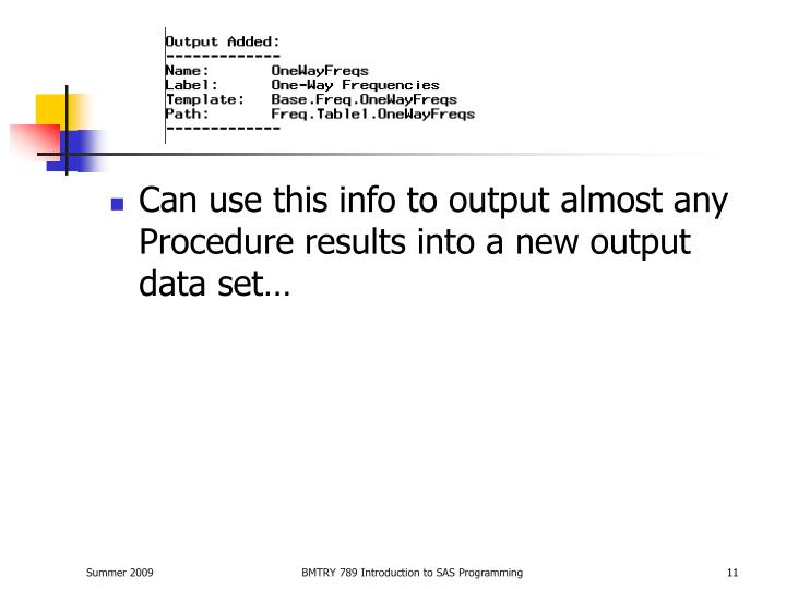 Can use this info to output almost any Procedure results into a new output data set…