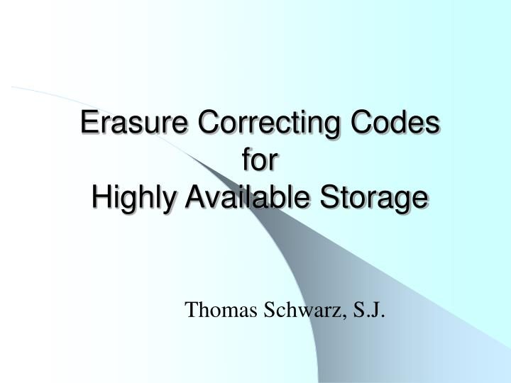 erasure correcting codes for highly available storage n.