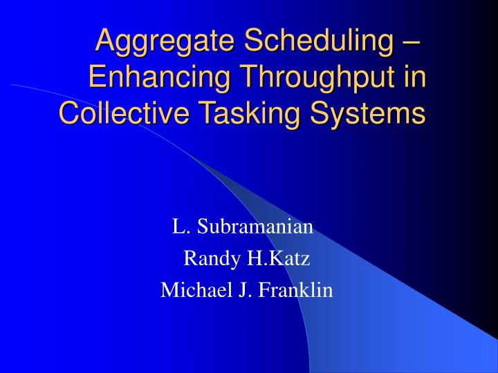 Aggregate scheduling enhancing throughput in collective tasking systems