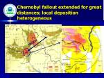chernobyl fallout extended for great distances local deposition heterogeneous