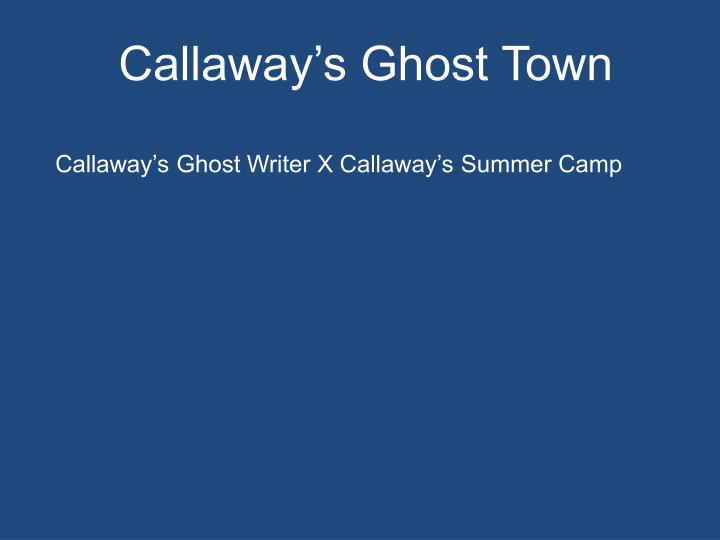 Callaway's Ghost Town