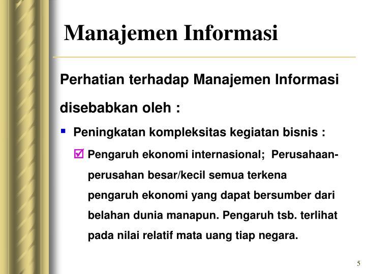 Perhatian terhadap Manajemen Informasi disebabkan oleh :