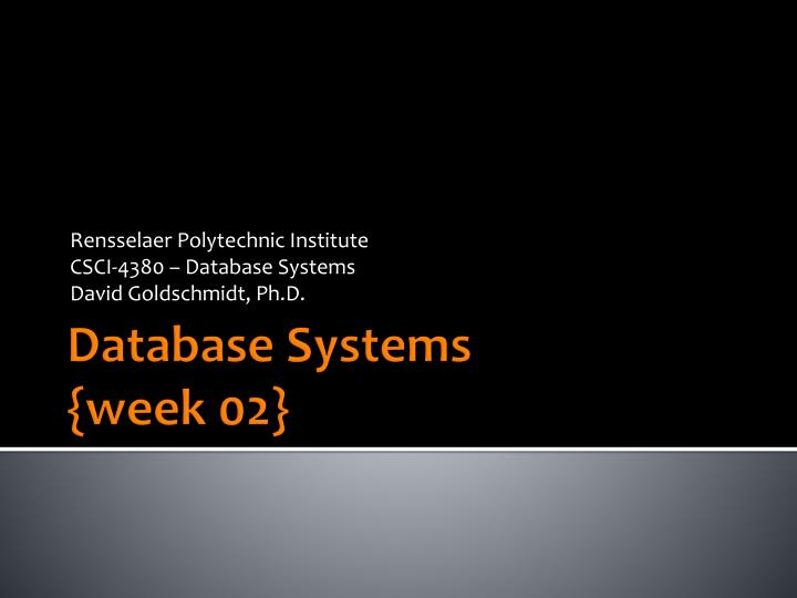 rensselaer polytechnic institute csci 4380 database systems david goldschmidt ph d