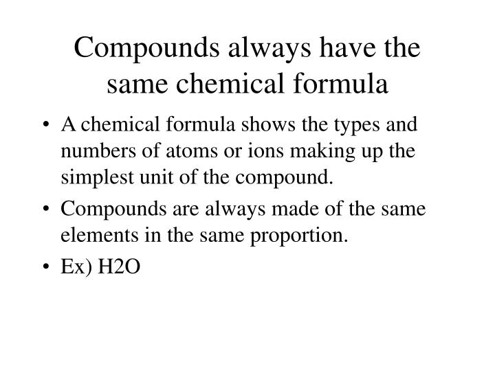 Compounds always have the same chemical formula