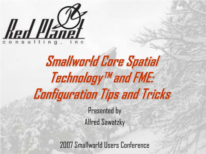 smallworld core spatial technology and fme configuration tips and tricks