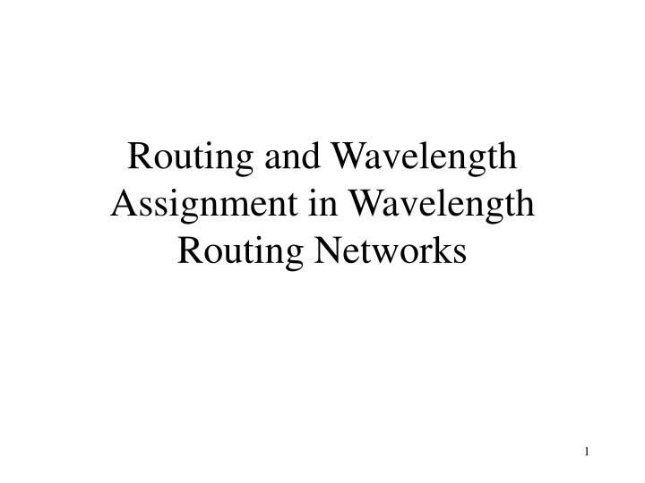 Routing and wavelength assignment in wavelength routing networks