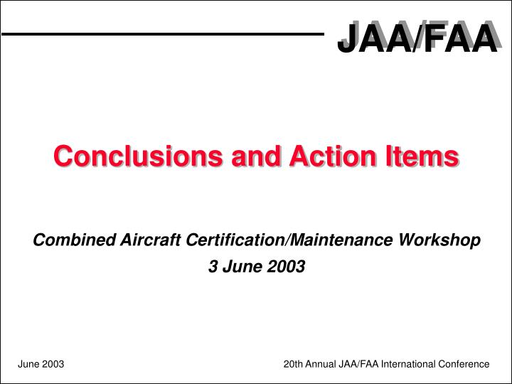 Conclusions and action items combined aircraft certification maintenance workshop 3 june 2003