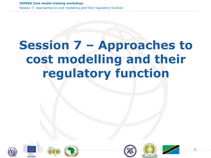 Session 7 approaches to cost modelling and their regulatory function