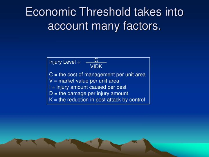 Economic Threshold takes into account many factors.