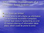 what are the disadvantages of a computer based system