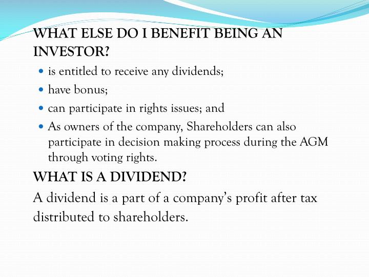 WHAT ELSE DO I BENEFIT BEING AN INVESTOR?