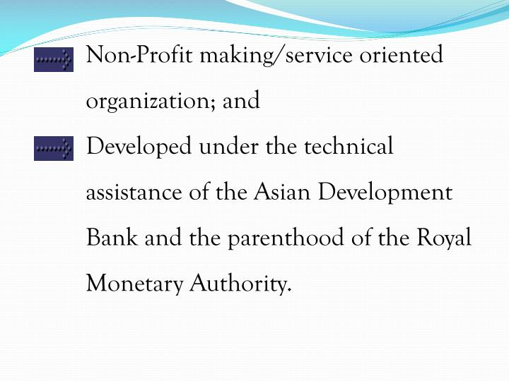 Non-Profit making/service oriented organization; and