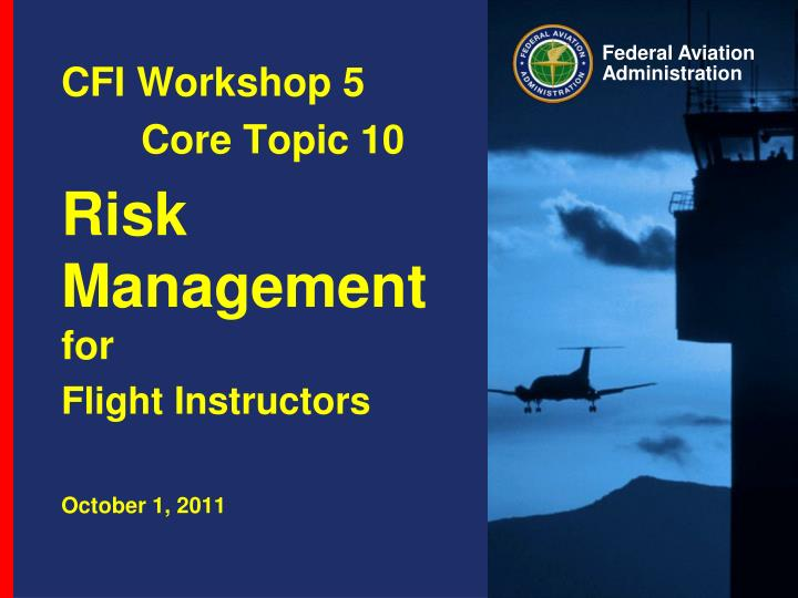 Cfi workshop 5 core topic 10 risk management for flight instructors october 1 2011