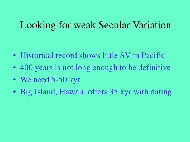 Looking for weak Secular Variation