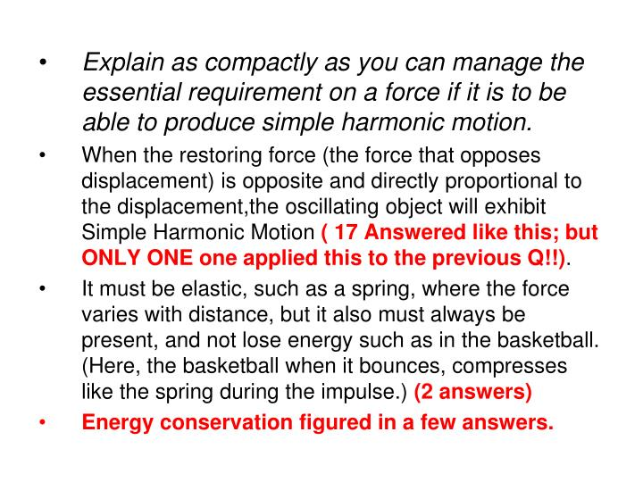 Explain as compactly as you can manage the essential requirement on a force if it is to be able to produce simple harmonic motion.