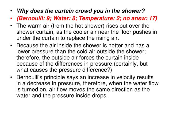 Why does the curtain crowd you in the shower?
