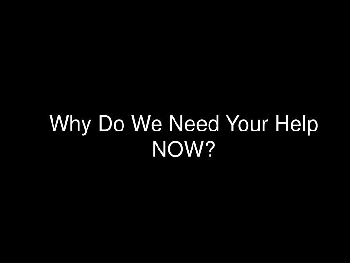 Why Do We Need Your Help NOW?
